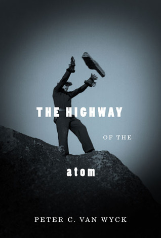 The Highway of the Atom  by  Peter van Wyck