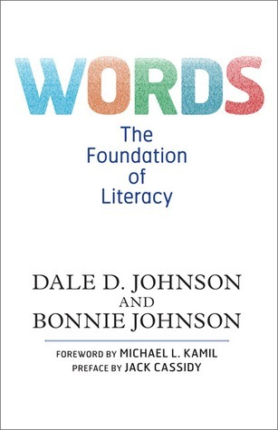 Words: The Foundation of Literacy Dale D. Johnson