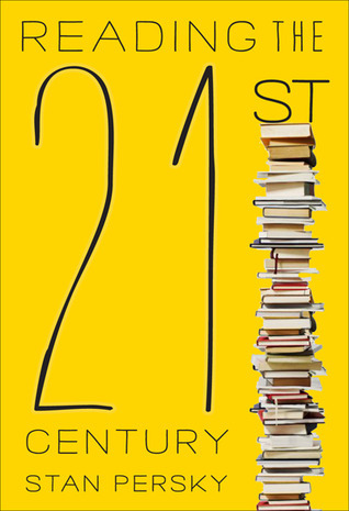 Reading the 21st Century: Books of the Decade, 2000-2009 Stan Persky