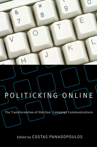 Politicking Online: The Transformation of Election Campaign Communications Costas Panagopoulos