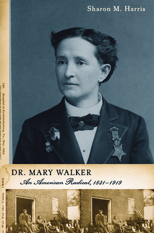 Dr. Mary Walker: An American Radical, 1832-1919  by  Sharon M. Harris