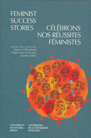 Feminist Success Stories - Celebrons Nos Reussites Feministes  by  Karen A. Blackford