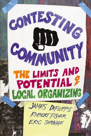 Contesting Community: The Limits and Potential of Local Organizing  by  James DeFilippis
