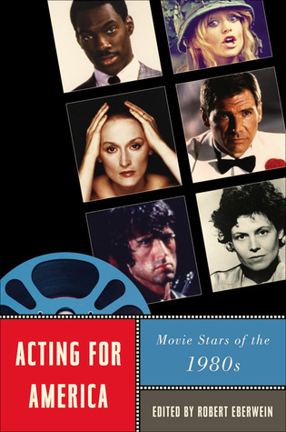 Acting for America: Movie Stars of the 1980s  by  Robert Eberwein