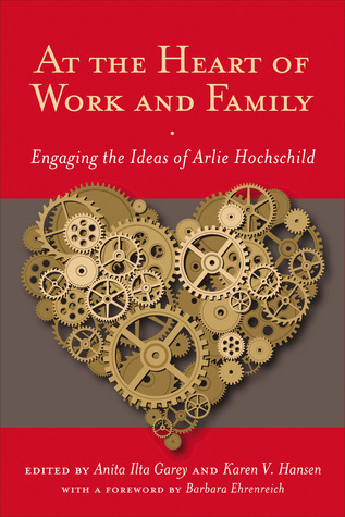 At the Heart of Work and Family: Engaging the Ideas of Arlie Hochschild  by  Anita Ilta Garey
