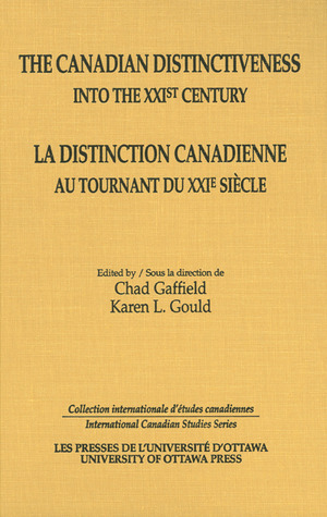 The Canadian Distinctiveness Into the XXIst Century/La Distinction Canadienne Au Tournant Du XXIe Siecle  by  Chad Gaffield