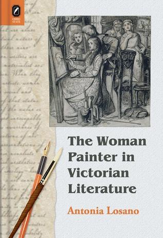 The Woman Painter in Victorian Literature Antonia Losano