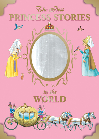 The Best Princess Stories in the World  by  Anna Casalis