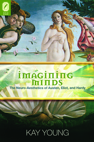 Imagining Minds: The Neuro-Aesthetics of Austen, Eliot, and Hardy Kay Young
