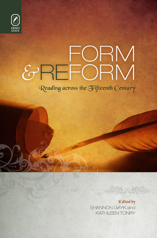Form and Reform: Reading across the Fifteenth Century Kathleen Tonry
