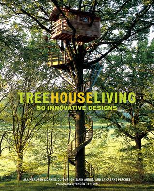 Treehouse Living: 50 Innovative Designs Alain Laurens