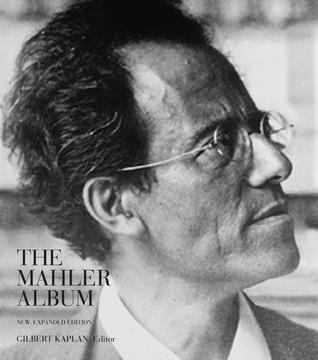 The Mahler Album: New, Expanded Edition Gilbert Kaplan