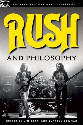 Rush and Philosophy: Heart and Mind United  by  Jim Berti