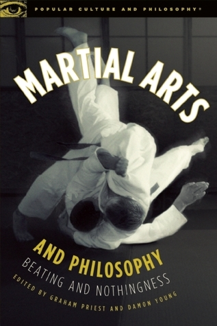 Martial Arts and Philosophy: Beating and Nothingness  by  Graham Priest