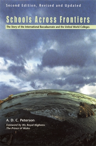 Schools Across Frontiers: The Story of the International Baccalaureate and the United World Colleges  by  A.D.C. Peterson