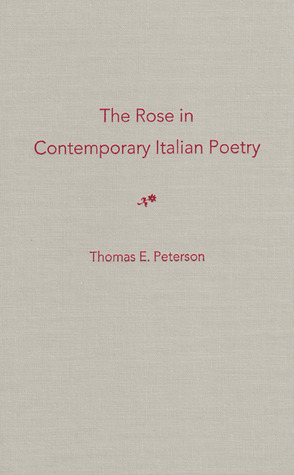 The Rose in Contemporary Italian Poetry  by  Thomas E. Peterson