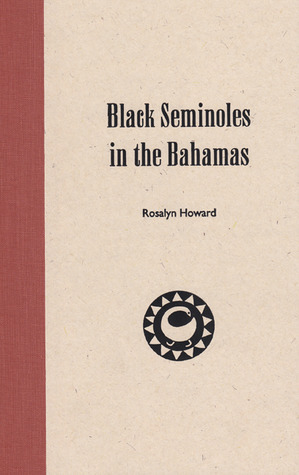 Black Seminoles in the Bahamas  by  ROSALYN HOWARD