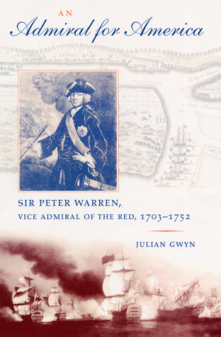 An Admiral for America: Sir Peter Warren,Vice Admiral of the Red, 1703-1752  by  Julian Gwyn