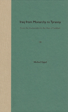 Iraq from Monarchy to Tyranny: From the Hashemites to the Rise of Saddam  by  Michael Eppel