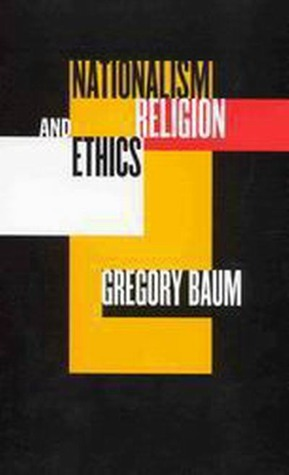 Nationalism, Religion, and Ethics  by  Gregory Baum