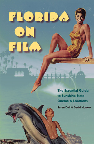 Florida on Film: The Essential Guide to Sunshine State Cinema and Locations  by  Susan Doll