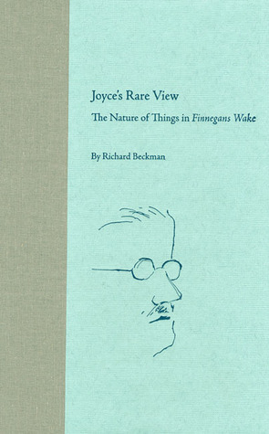 Joyces Rare View: The Nature of Things in Finnegans Wake Richard Beckman