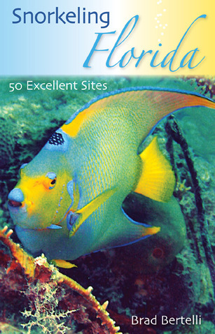 Snorkeling Florida: 50 Excellent Sites Brad Bertelli