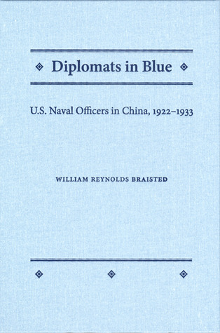 Diplomats In Blue: U.S. Naval Officers In China, 1922-1933  by  William Reynolds Braisted