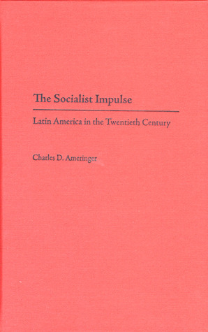 The Socialist Impulse: Latin America in the Twentieth Century Charles D. Ameringer