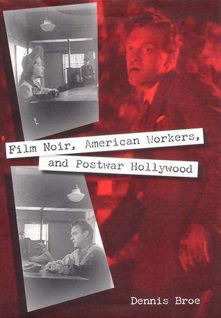 Film Noir, American Workers, and Postwar Hollywood Dennis Broe