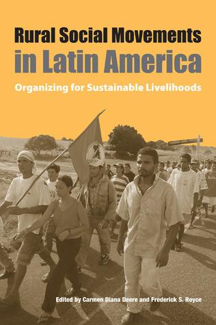 Rural Social Movements in Latin America: Organizing for Sustainable Livelihoods Carmen Diana Deere