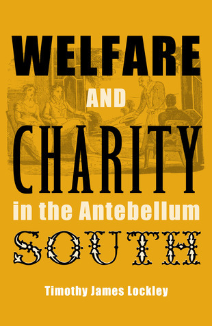 Welfare and Charity in the Antebellum South  by  Timothy James Lockley