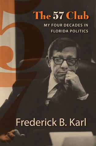 The 57 Club: My Four Decades in Florida Politics Frederick B. Karl