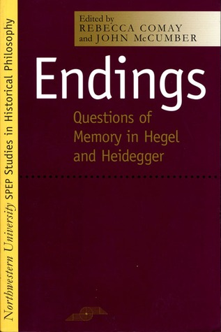 Endings: Questions of Memory in Hegel and Heidegger  by  Rebecca Comay