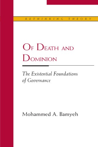 Of Death and Dominion: The Existential Foundations of Governance  by  Mohammed A. Bamyeh