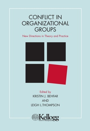 Conflict in Organizational Groups: New Directions in Theory and Practice Leigh L. Thompson