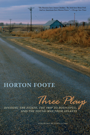 Three Plays: Dividing the Estate / The Trip to Bountiful / The Young Man from Atlanta  by  Horton Foote
