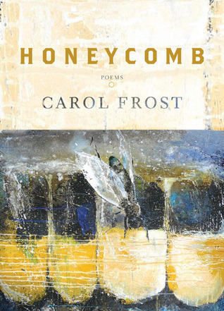 Honeycomb: Poems  by  Carol Frost