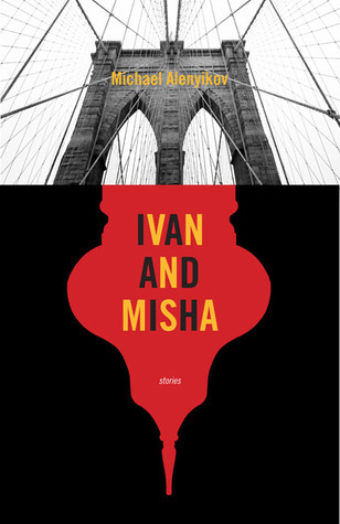 Ivan and Misha: A Novel in Stories  by  Michael Alenyikov
