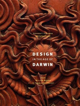 Design in the Age of Darwin: From William Morris to Frank Lloyd Wright  by  Stephen F. Eisenman