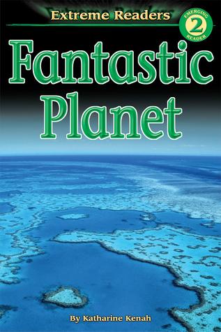 Fantastic Planet, Grades K - 1: Level 2 Katharine Kenah