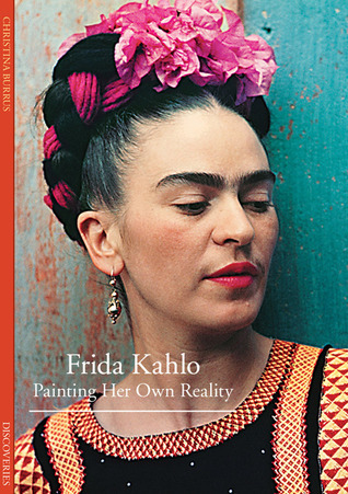 Discoveries: Frida Kahlo, Painting Her Own Reality Christina Burrus