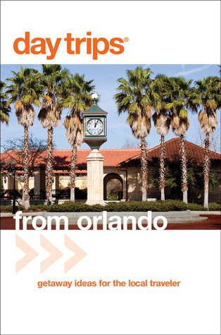 Day Trips® from Orlando, 3rd: Getaway Ideas for the Local Traveler John Kumiski