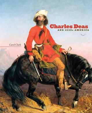 Charles Deas and 1840s America Carol Clark