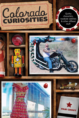 Colorado Curiosities, 2nd: Quirky characters, roadside oddities & other offbeat stuff  by  Pam Grout