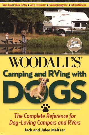 Camping and RVing with Dogs, 3rd: The Complete Reference for Dog-Loving Campers and RVers  by  Jack and Julee Meltzer