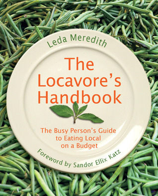 The Locavores Handbook: The Busy Persons Guide to Eating Local on a Budget  by  Leda Meredith
