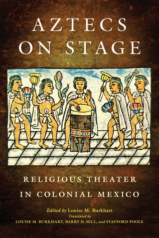 Aztecs on Stage: Religious Theater in Colonial Mexico  by  Louise M. Burkhart