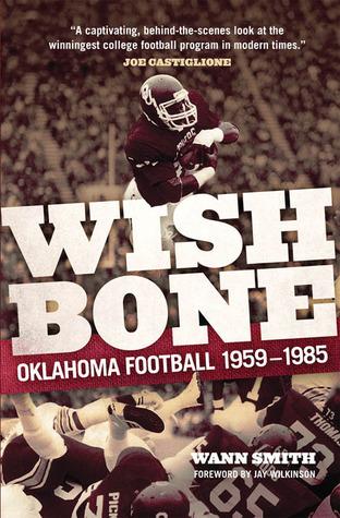 Wishbone: Oklahoma Football, 1959–1985 Wann Smith