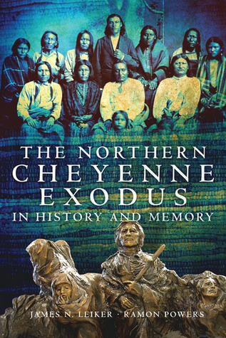 The Northern Cheyenne Exodus in History and Memory  by  James N. Leiker
